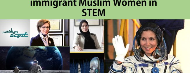 Immigrant Muslim Women winning International accolades in STEM based disciplines